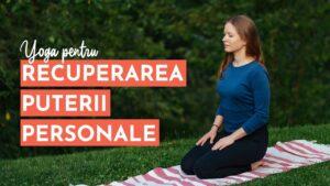 Yoga pentru recuperarea puterii personale